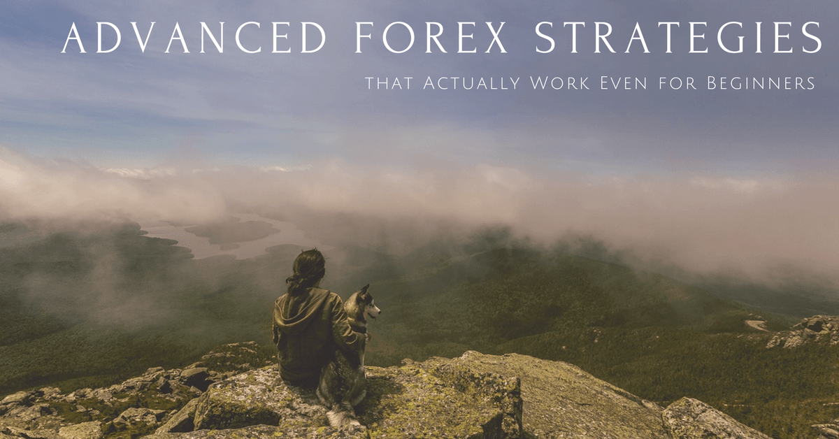 Advanced Forex Strategies that actually work even for beginners
